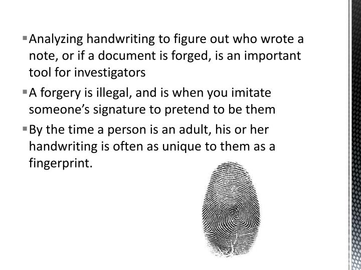 Analyzing handwriting to figure out who wrote a note, or if a document is forged, is an important tool for investigators