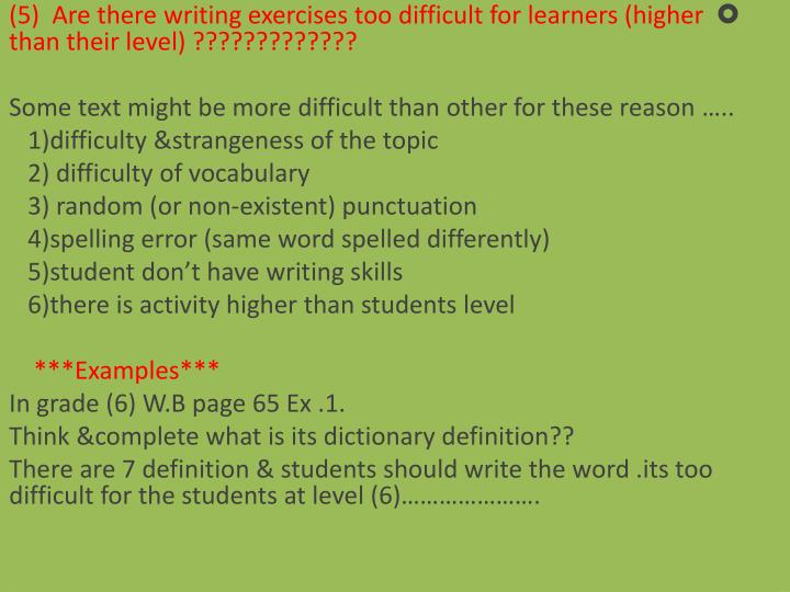 (5)  Are there writing exercises too difficult for learners (higher than their level) ?????????????