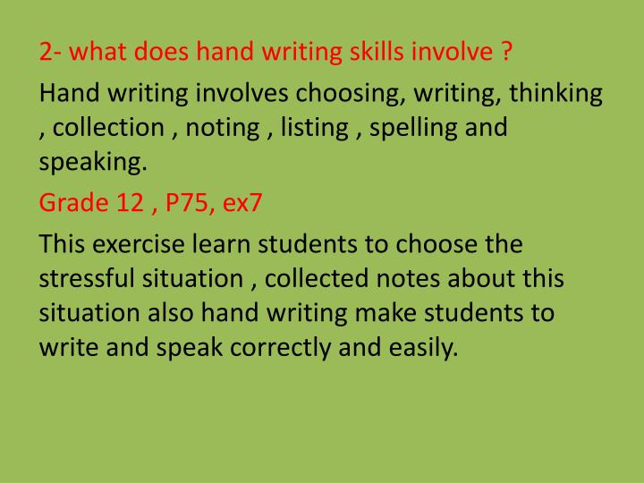 2- what does hand writing skills involve ?