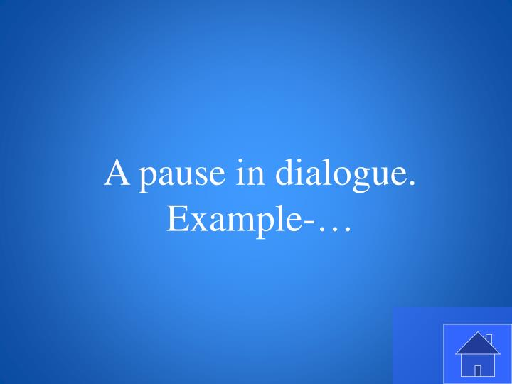 A pause in dialogue.