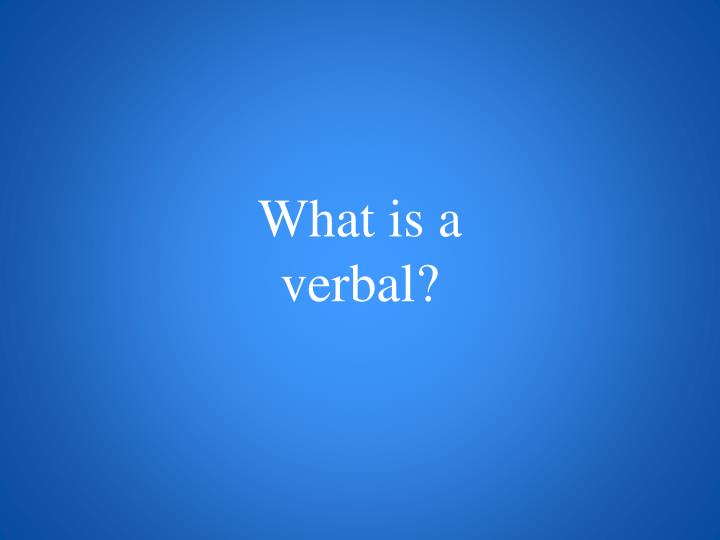 What is a verbal?