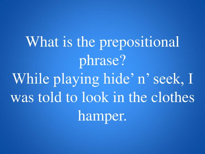 What is the prepositional phrase?