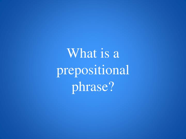 What is a prepositional phrase?