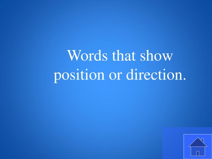 Words that show position or direction.