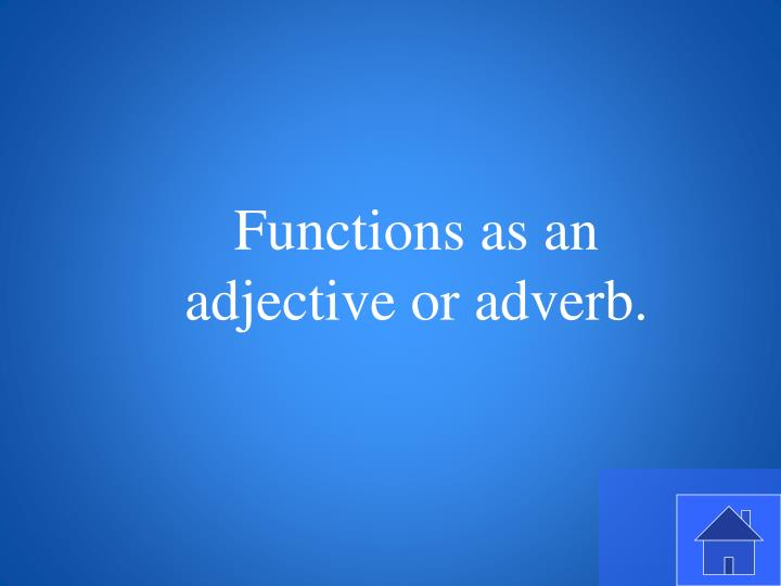 Functions as an adjective or adverb.