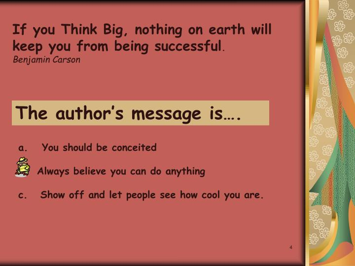 If you Think Big, nothing on earth will keep you from being successful