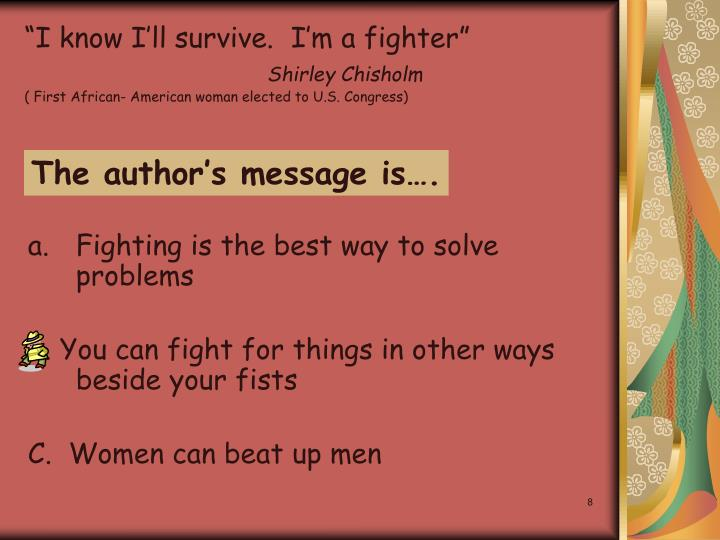 """I know I'll survive.  I'm a fighter"""