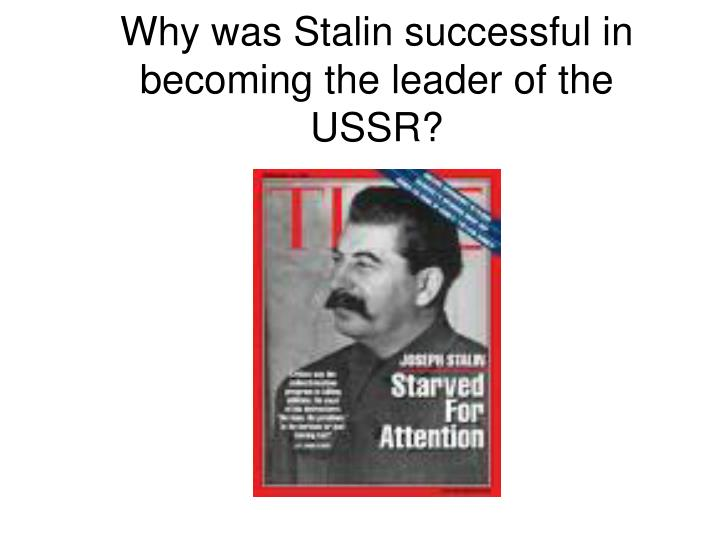 Why was stalin successful in becoming the leader of the ussr