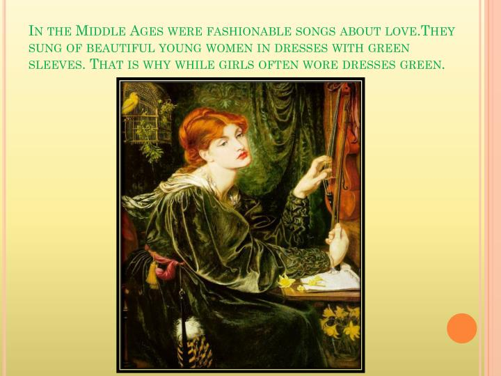 In the Middle Ages were fashionable songs about love