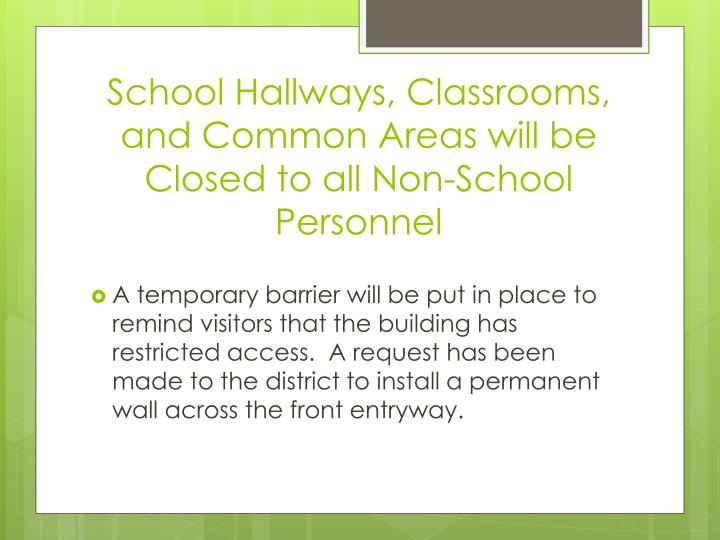 School hallways classrooms and common areas will be closed to all non school personnel1