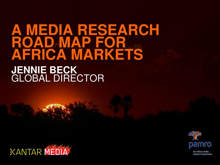 A MEDIA RESEARCH ROAD MAP FOR AFRICA MARKETS