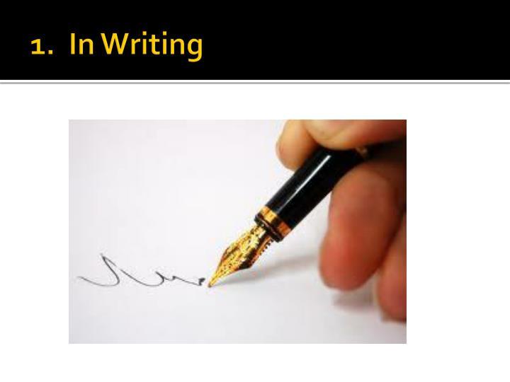 1.  In Writing