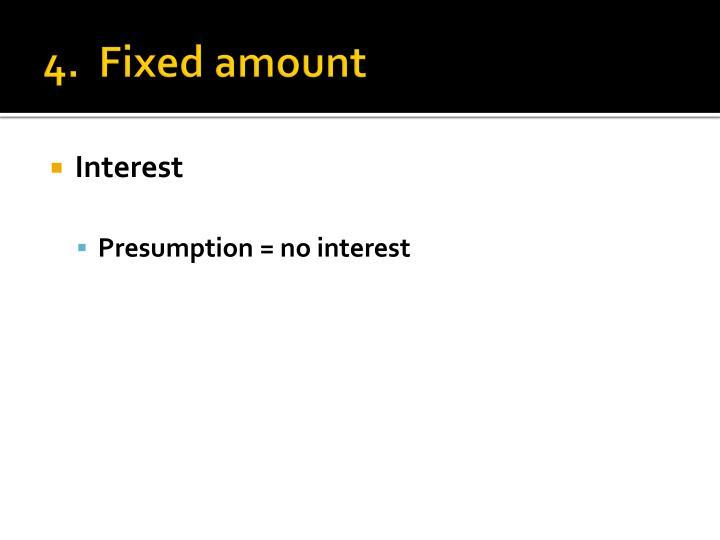 4.  Fixed amount