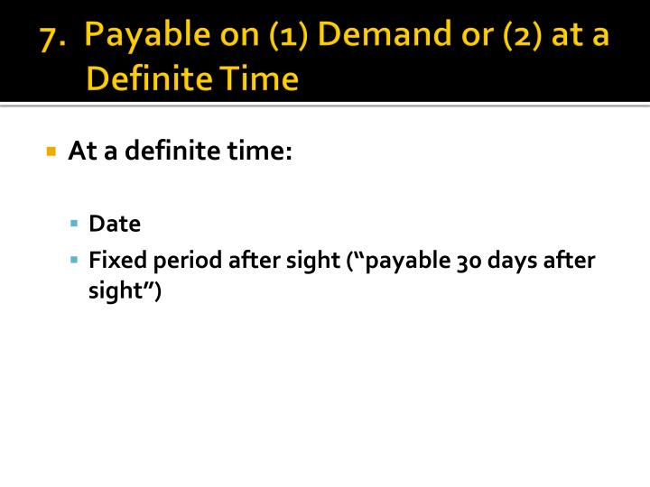 7.  Payable on (1) Demand or (2) at a