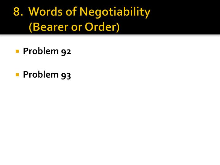 8.  Words of Negotiability