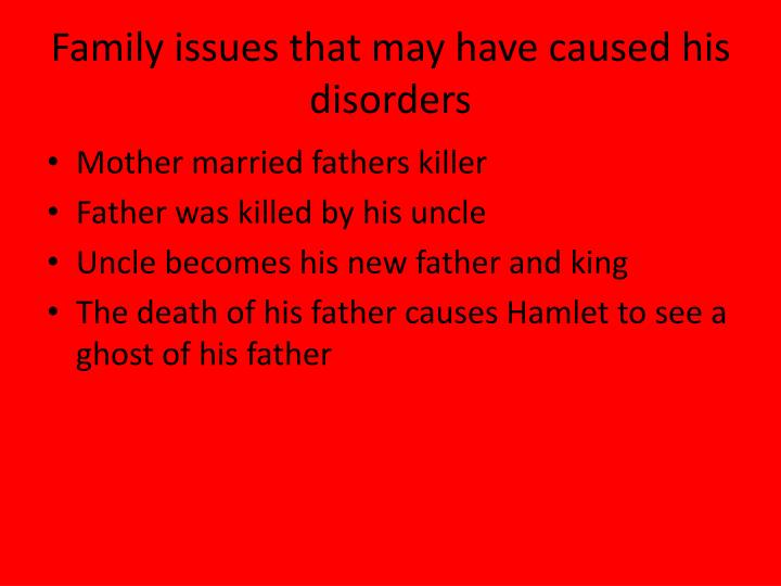 Family issues that may have caused his disorders