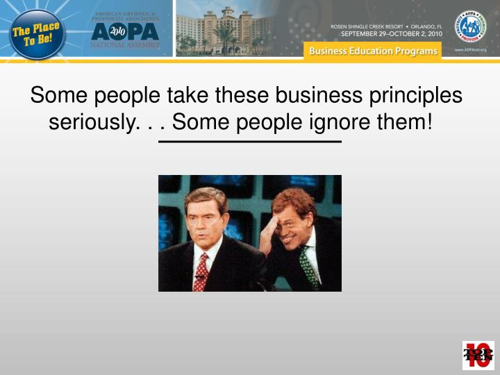 Some people take these business principles seriously. . . Some people ignore them!
