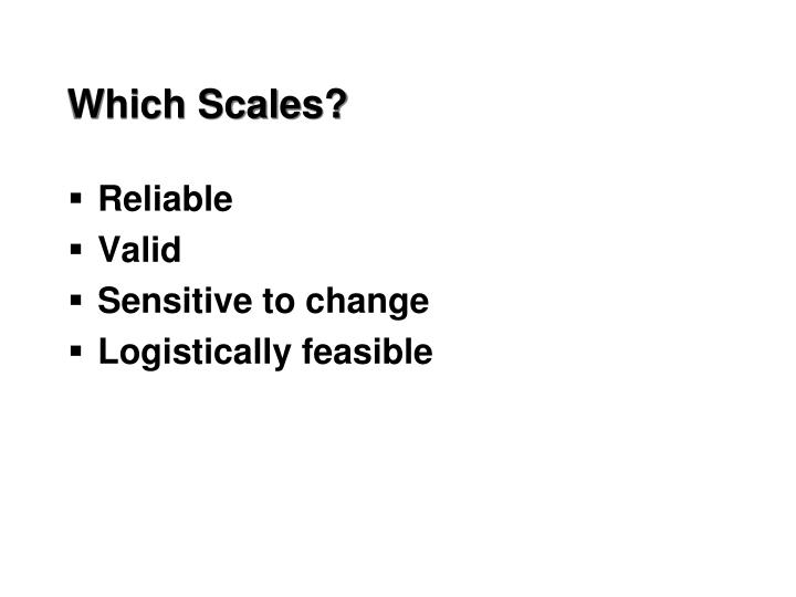 Which Scales?