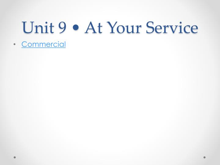 Unit 9 at your service