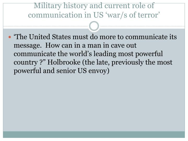 Military history and current role of communication in US 'war/s of terror'