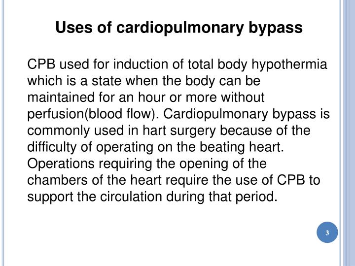 Uses of cardiopulmonary bypass
