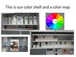 this is our color shelf and a color map