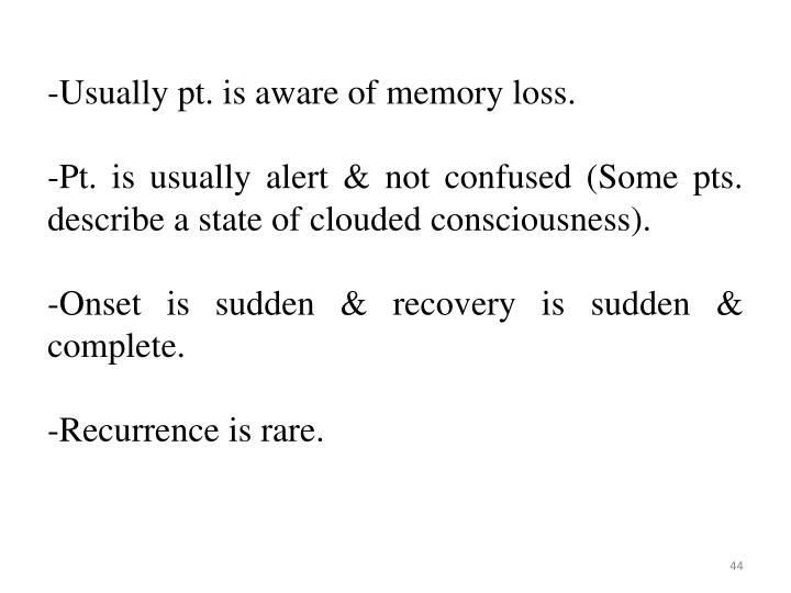 -Usually pt. is aware of memory loss.