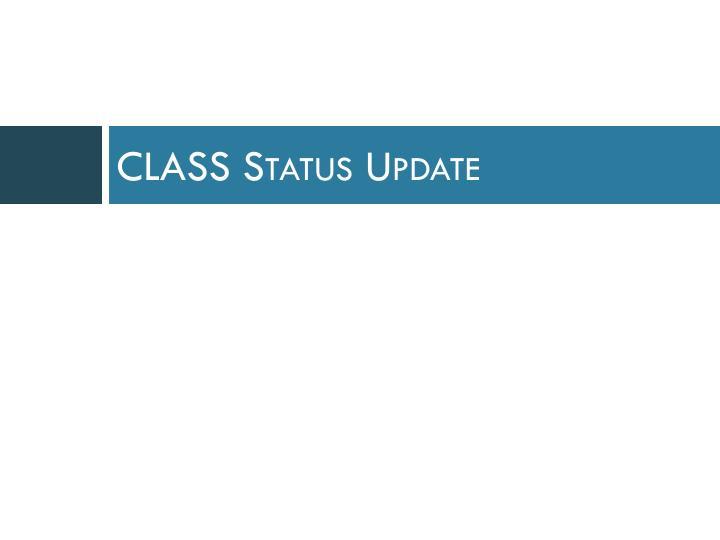 CLASS Status Update