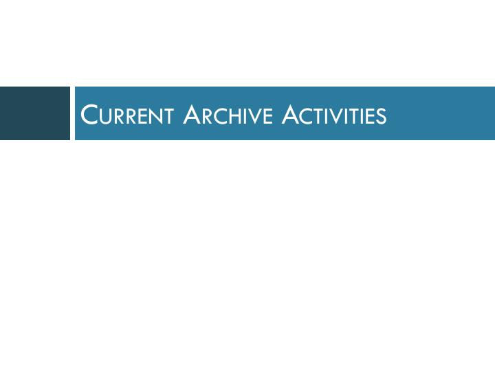 Current Archive Activities
