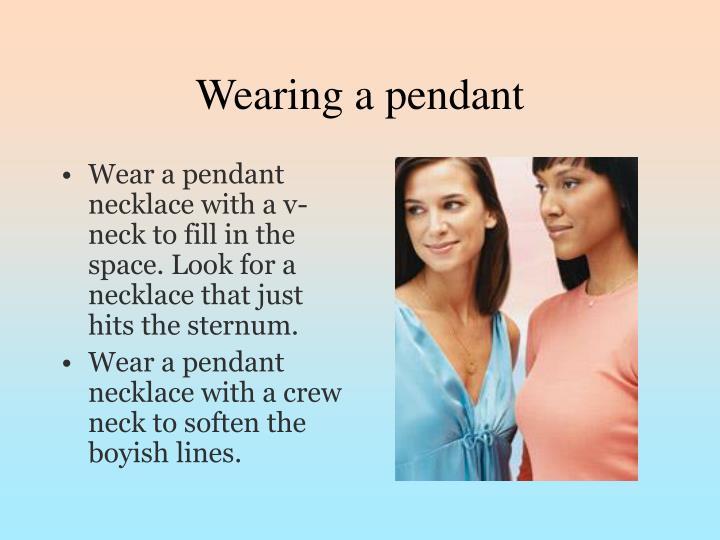 Wearing a pendant