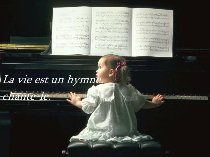 La vie est un hymne,