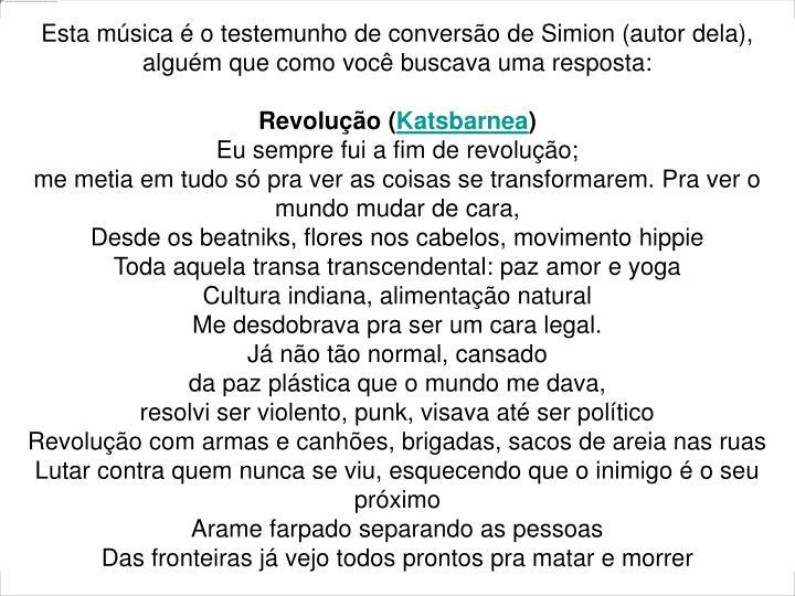 Esta música é o testemunho de conversão de Simion (autor dela), alguém que como você buscava uma resposta: