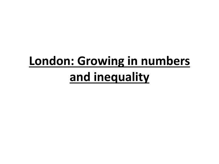 London growing in numbers and inequality