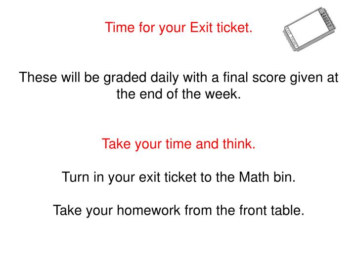 Time for your Exit ticket.