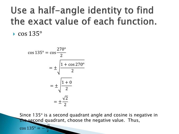 Use a half-angle identity to find the exact value of each function.
