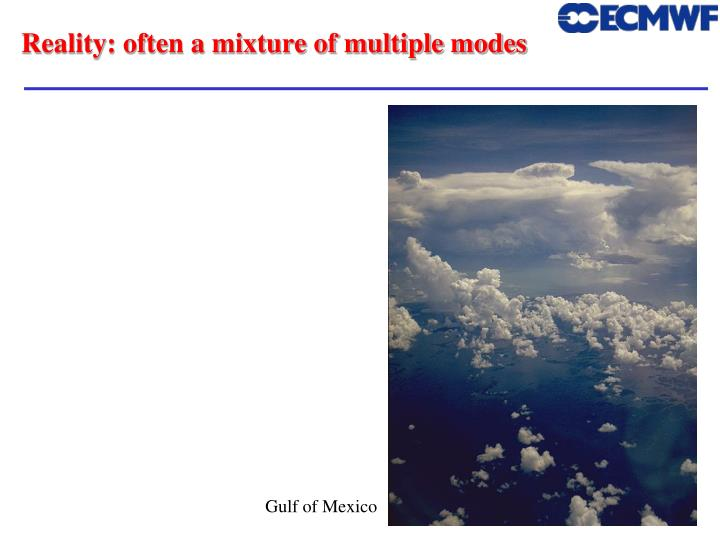 Reality: often a mixture of multiple modes