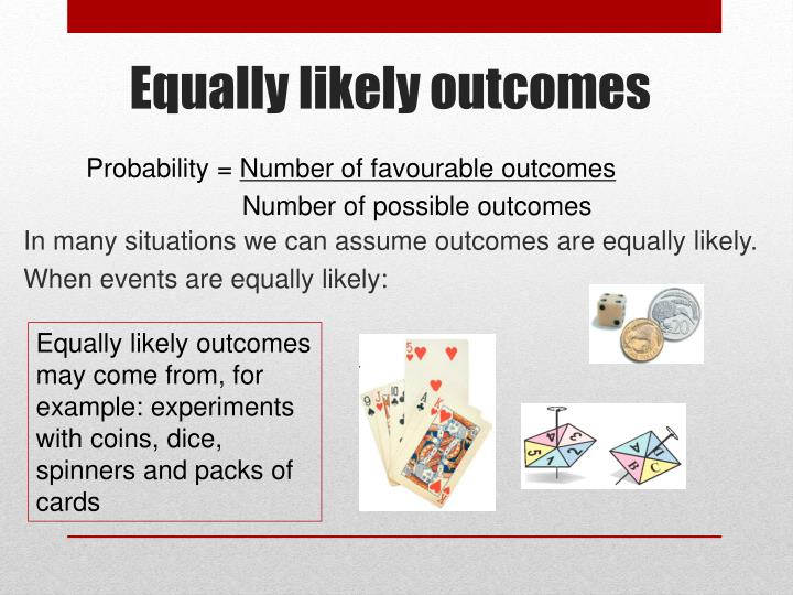 In many situations we can assume outcomes are equally likely.