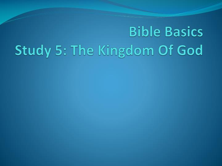 Bible basics study 5 the kingdom of god
