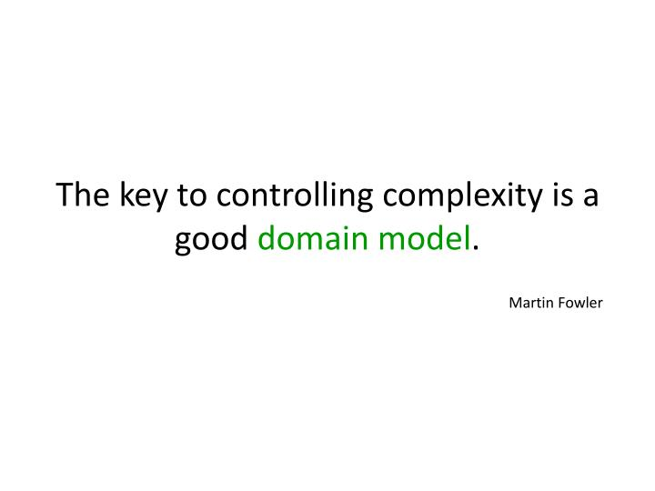The key to controlling complexity is a good