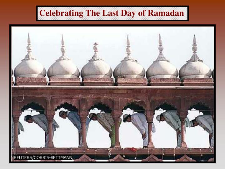 Celebrating The Last Day of Ramadan