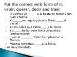 put the correct verb form of ir venir querer decir and traer