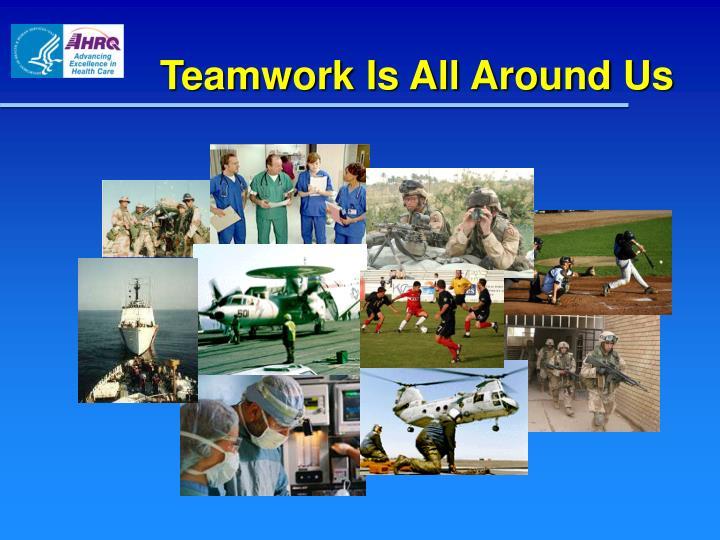 Teamwork Is All Around Us