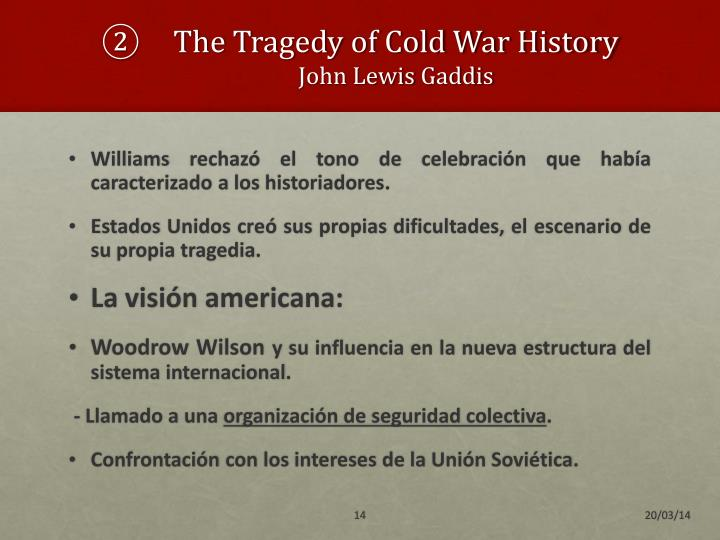 john lewis gaddis thesis cold war In this beautifully written panoramic view of the cold war, full of illuminations and shrewd judgments, the distinguished diplomatic historian gaddis brings the half.