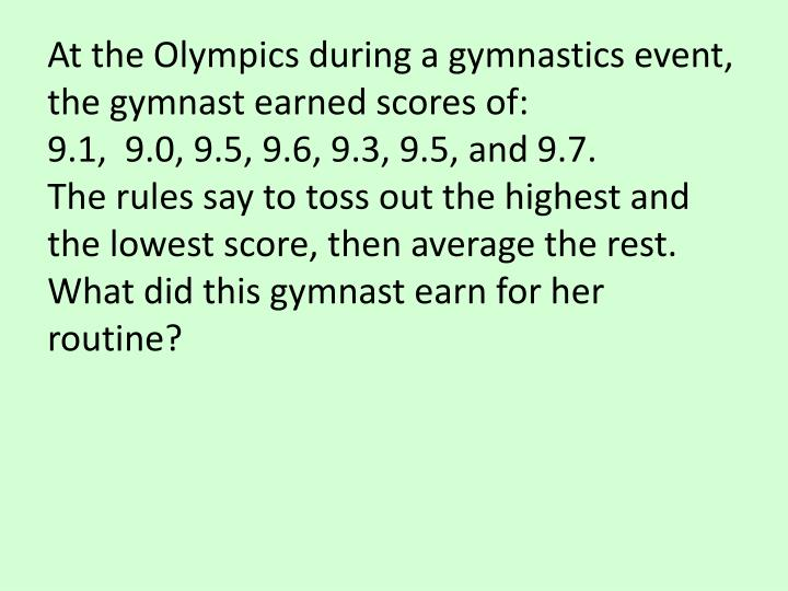 At the Olympics during a gymnastics event, the gymnast earned scores of: