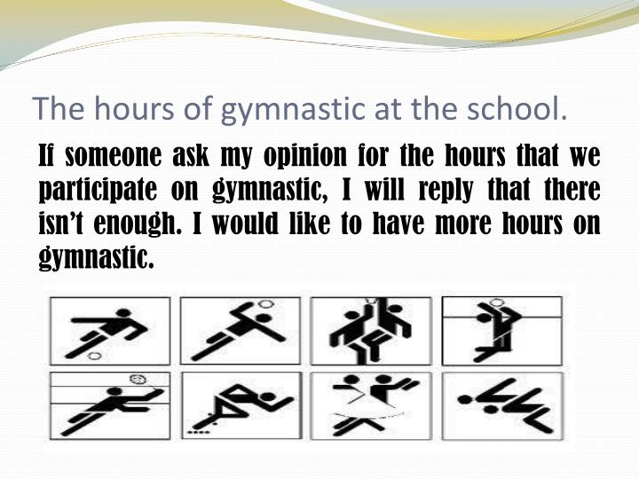 The hours of gymnastic at the school.