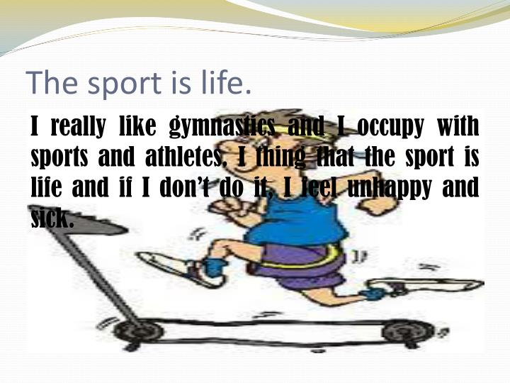 The sport is life.