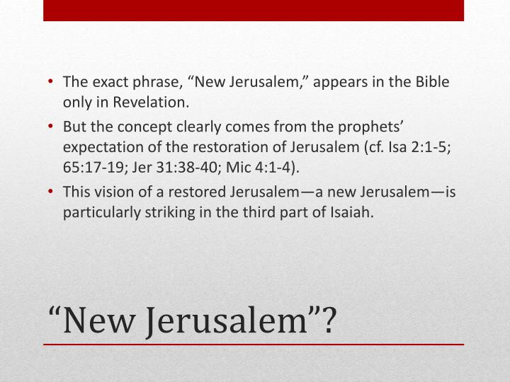 "The exact phrase, ""New Jerusalem,"" appears in the Bible only in Revelation."