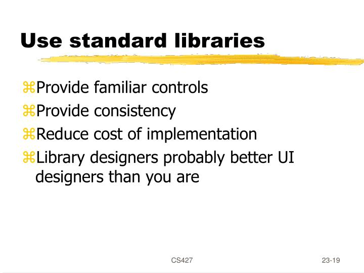 Use standard libraries