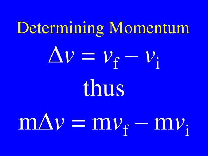 Determining Momentum