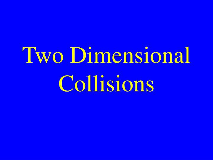 Two Dimensional Collisions